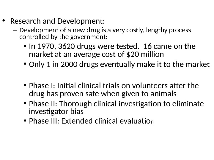 • Research and Development: – Development of a new drug is a very costly, lengthy