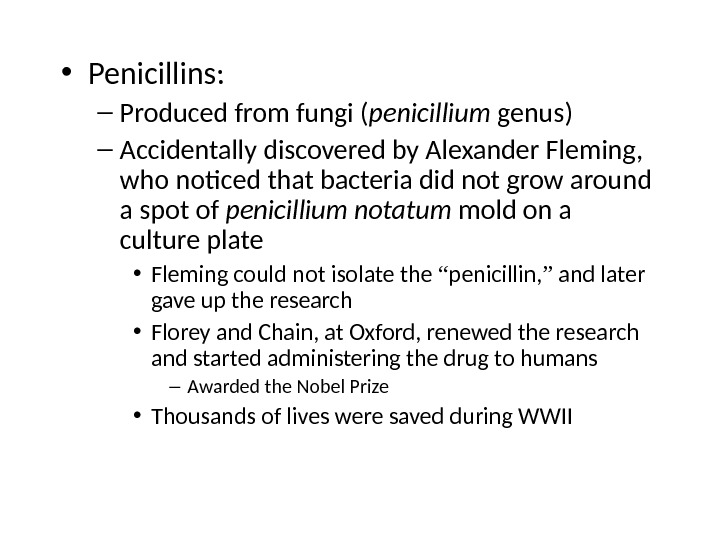 • Penicillins: – Produced from fungi ( penicillium genus) – Accidentally discovered by Alexander Fleming,