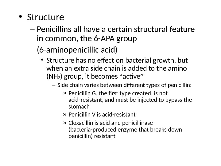 • Structure – Penicillins all have a certain structural feature in common, the 6 -APA