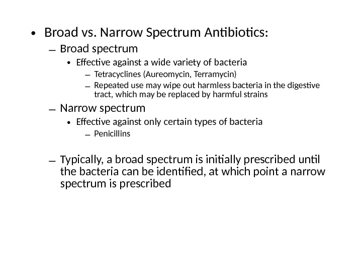 • Broad vs. Narrow Spectrum Antibiotics: – Broad spectrum • Effective against a wide variety