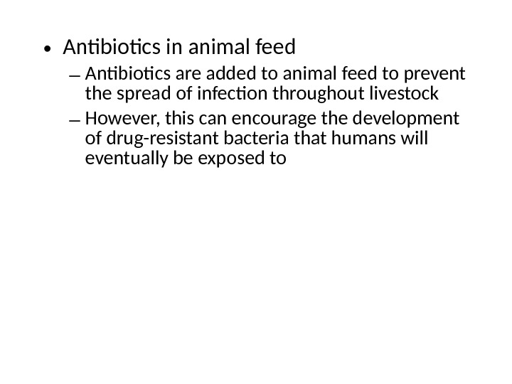• Antibiotics in animal feed – Antibiotics are added to animal feed to prevent the