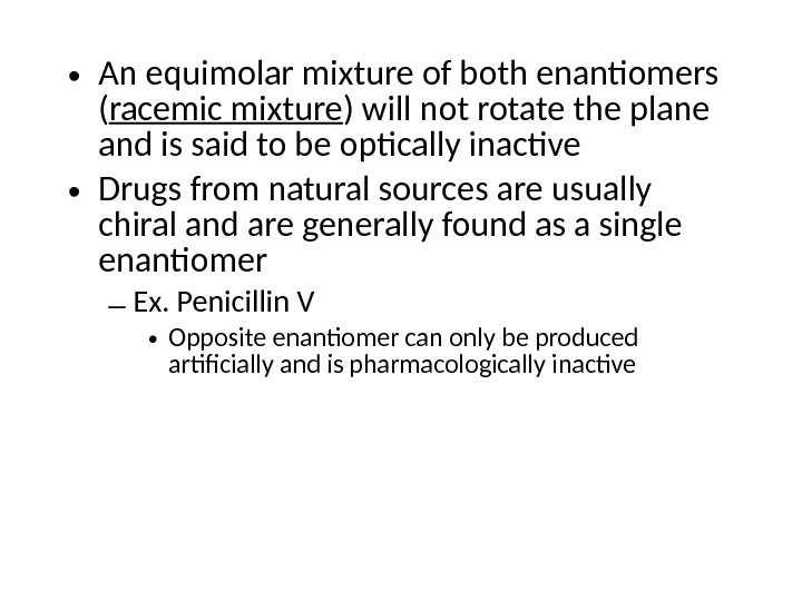 • An equimolar mixture of both enantiomers ( racemic mixture ) will not rotate the