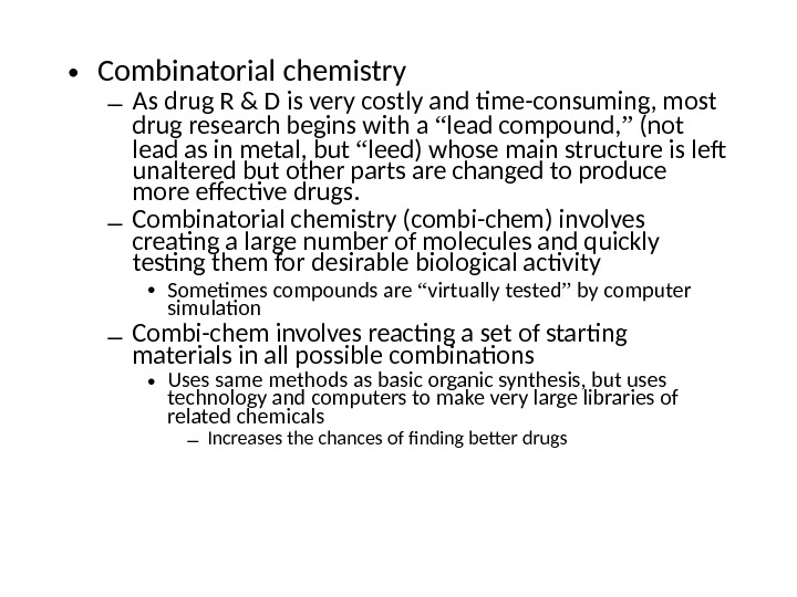 • Combinatorial chemistry – As drug R & D is very costly and time-consuming, most