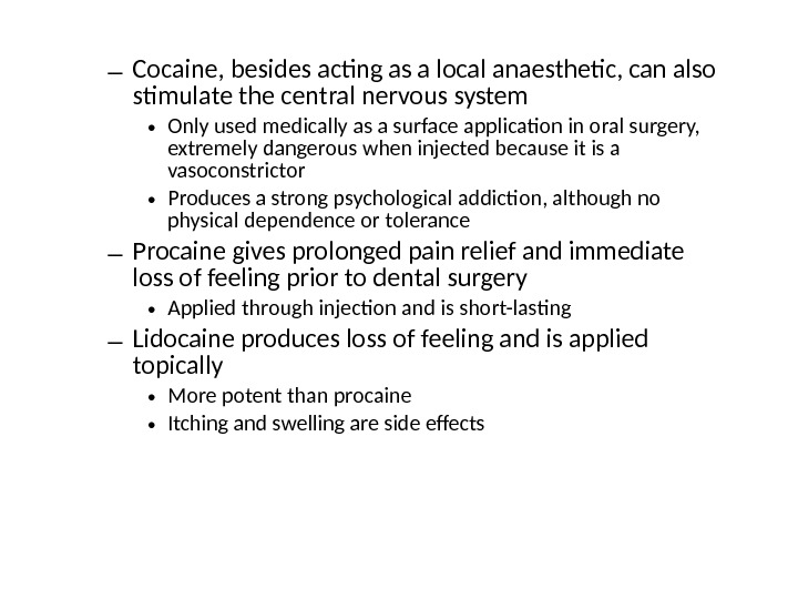 – Cocaine, besides acting as a local anaesthetic, can also stimulate the central nervous system •