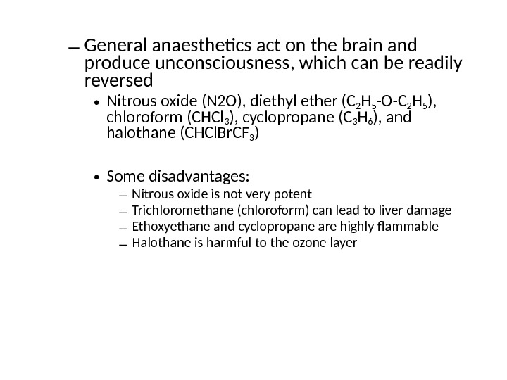 – General anaesthetics act on the brain and produce unconsciousness, which can be readily reversed •