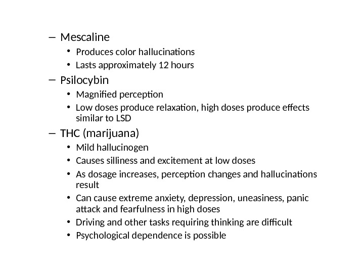 – Mescaline • Produces color hallucinations • Lasts approximately 12 hours – Psilocybin • Magnified perception