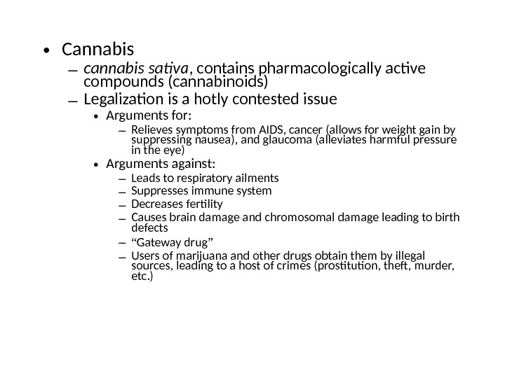 • Cannabis – cannabis sativa , contains pharmacologically active compounds (cannabinoids) – Legalization is a