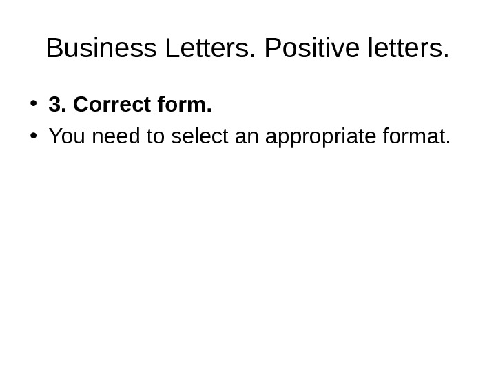 Business Letters. Positive letters.  • 3. Correct form.  • You need to select an