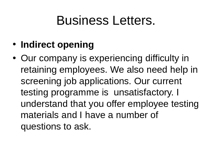 Business Letters.  • Indirect opening • Our company is experiencing difficulty in retaining employees. We