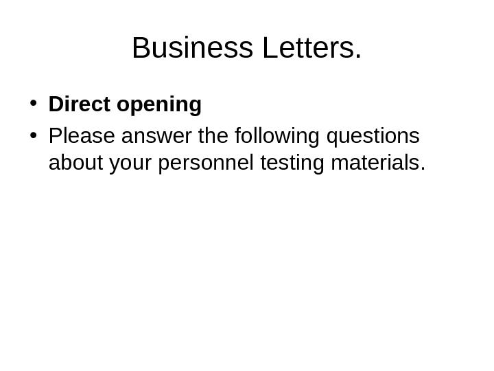 Business Letters.  • Direct opening • Please answer the following questions about your personnel testing