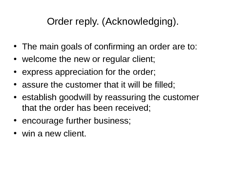 Order reply. (Acknowledging).  • The main goals of confirming an order are to:  •
