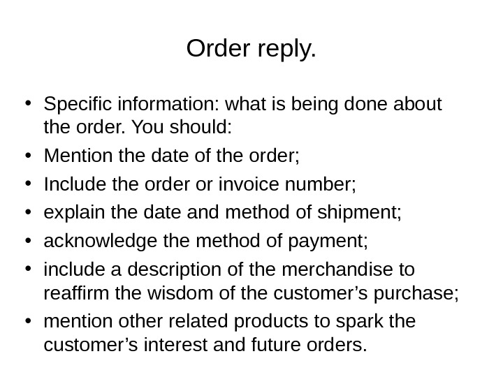 Order reply.  • Specific information: what is being done about the order. You should: