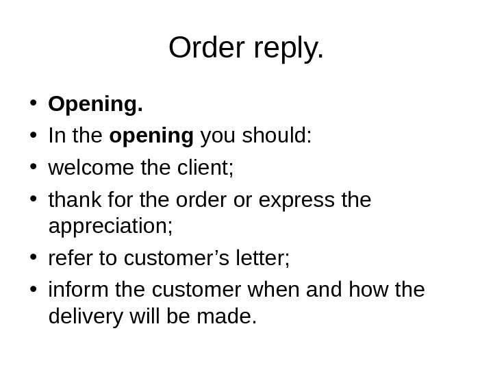 Order reply.  • Opening.  • In the opening you should:  • welcome the