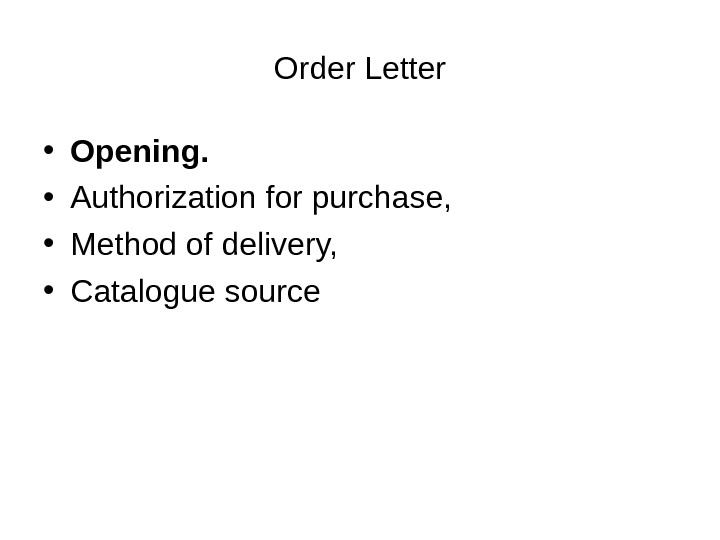 Order Letter • Opening.  • Authorization for purchase,  • Method of delivery,  •
