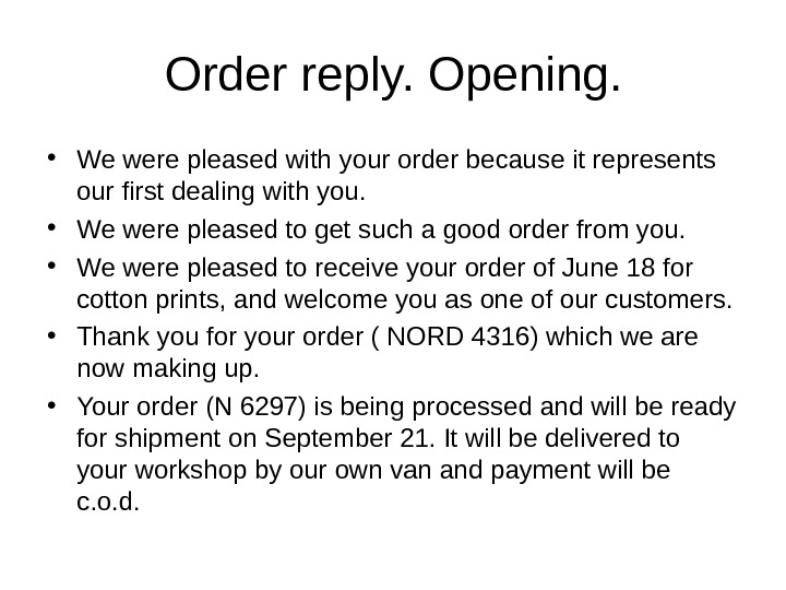 Order reply. Opening.  • We were pleased with your order because it represents our first