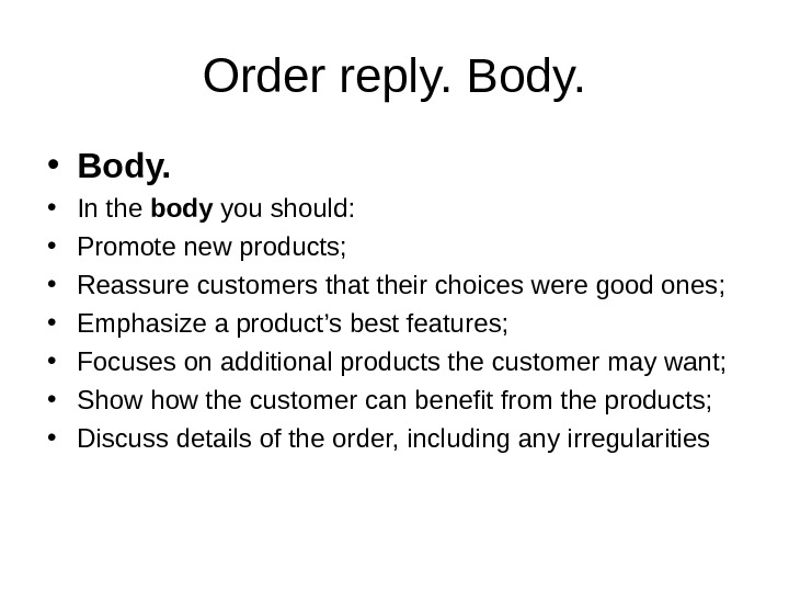 Order reply. Body.  • In the body you should:  • Promote new products;