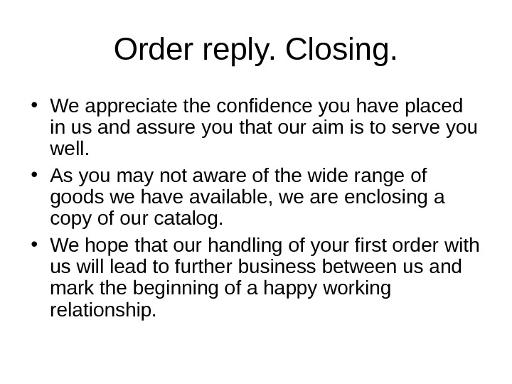 Order reply. Closing.  • We appreciate the confidence you have placed in us and assure