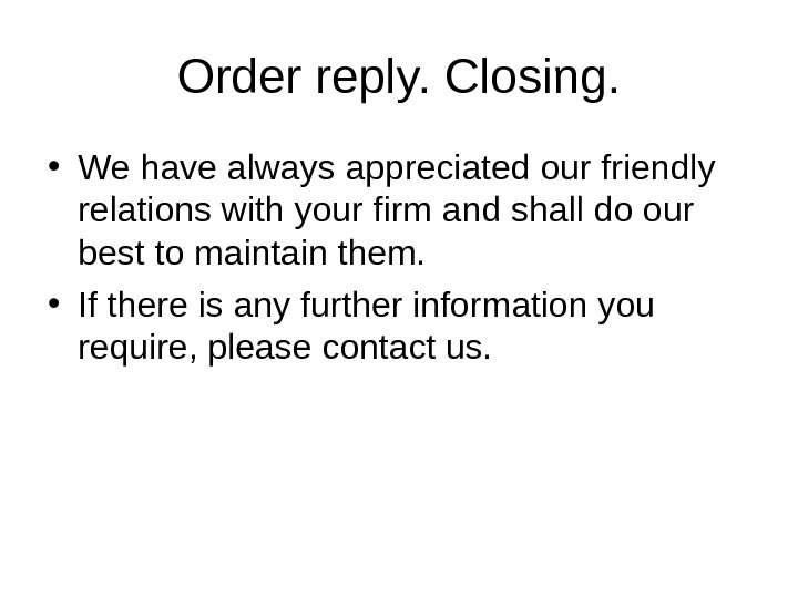 Order reply. Closing.  • We have always appreciated our friendly relations with your firm and