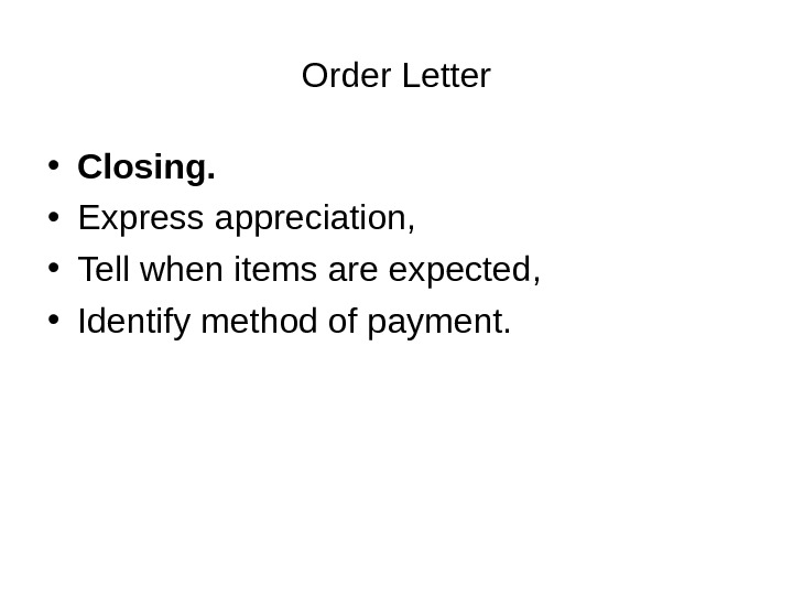 Order Letter • Closing.  • Express appreciation,  • Tell when items are expected,