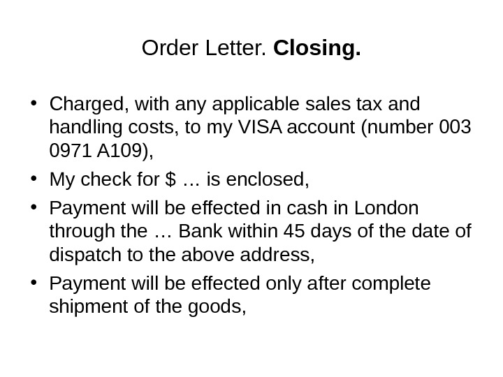 Order Letter.  Closing.  • Charged, with any applicable sales tax and handling costs, to
