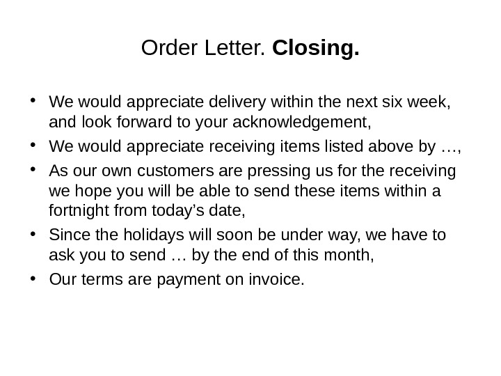 Order Letter.  Closing.  • We would appreciate delivery within the next six week,