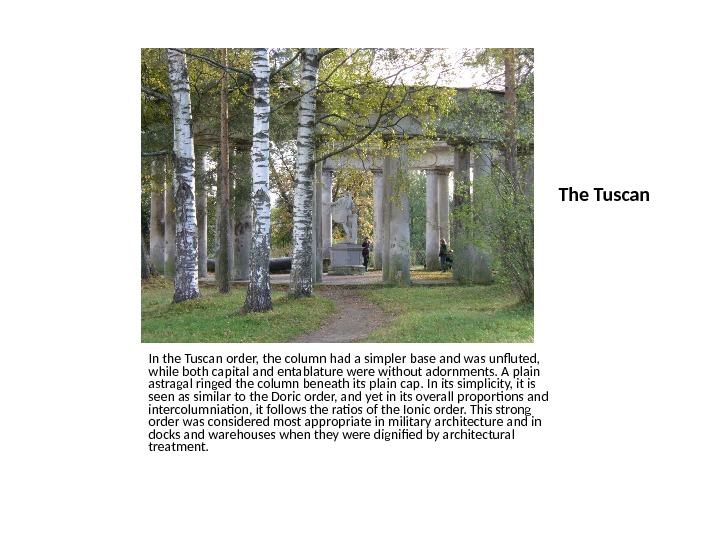 The Tuscan In the Tuscan order, the column had a simpler base and was unfluted,