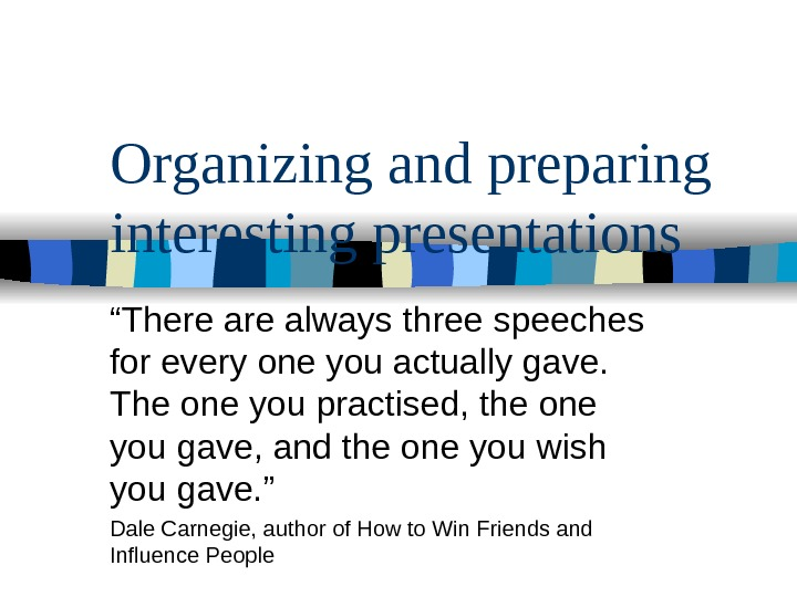"Organizing and preparing interesting presentations  "" There always three speeches for every one"