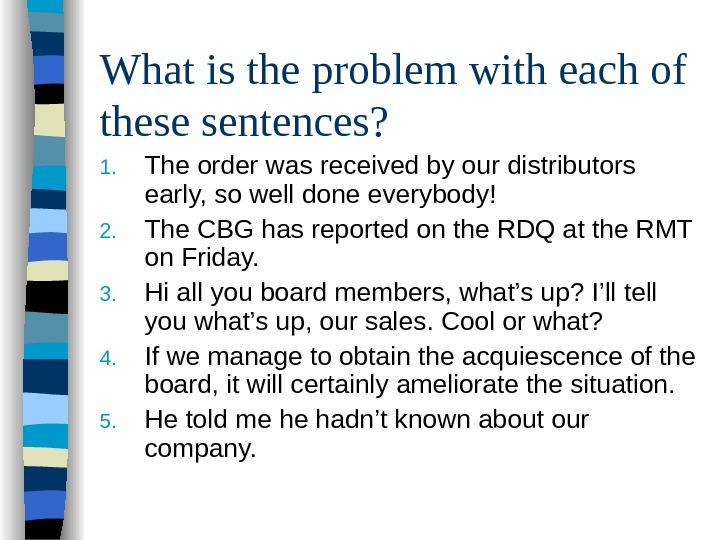 What is the problem with each of these sentences? 1. The order was received
