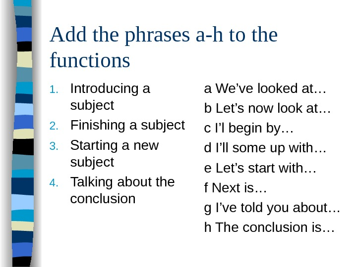Add the phrases a-h to the functions 1. Introducing a subject 2. Finishing a