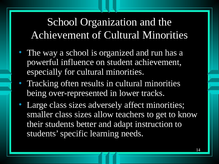 14 School Organization and the Achievement of Cultural Minorities • The way a school is organized