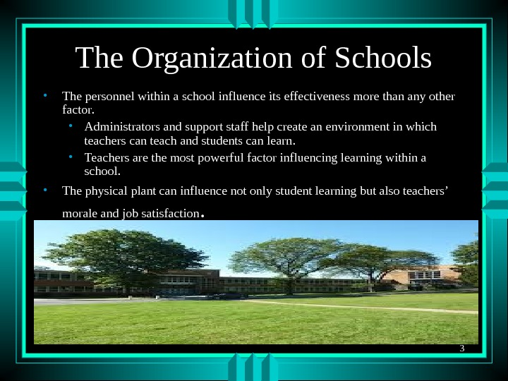 3 The Organization of Schools • The personnel within a school influence its effectiveness more than