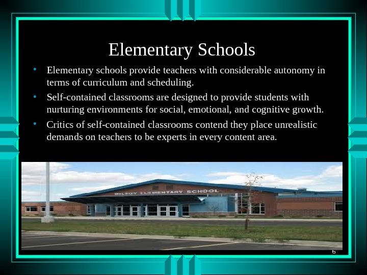 6 Elementary Schools • Elementary schools provide teachers with considerable autonomy in terms of curriculum and