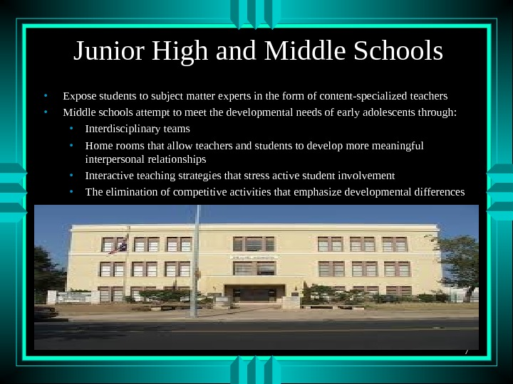 7 Junior High and Middle Schools • Expose students to subject matter experts in the form