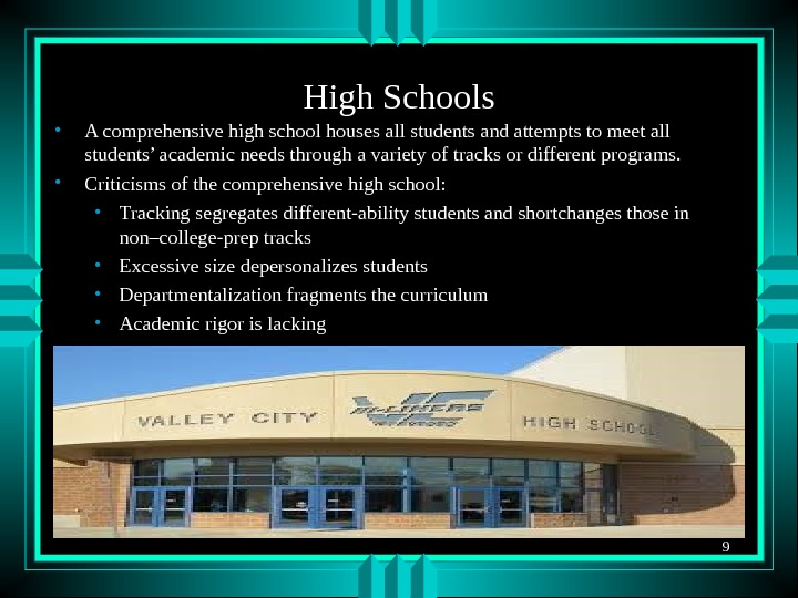 9 High Schools • A comprehensive high school houses all students and attempts to meet all
