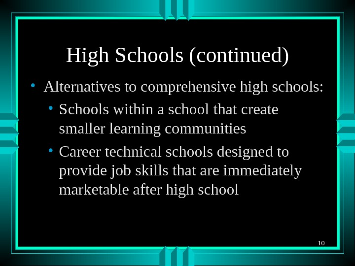 10 High Schools (continued) • Alternatives to comprehensive high schools:  • Schools within a school