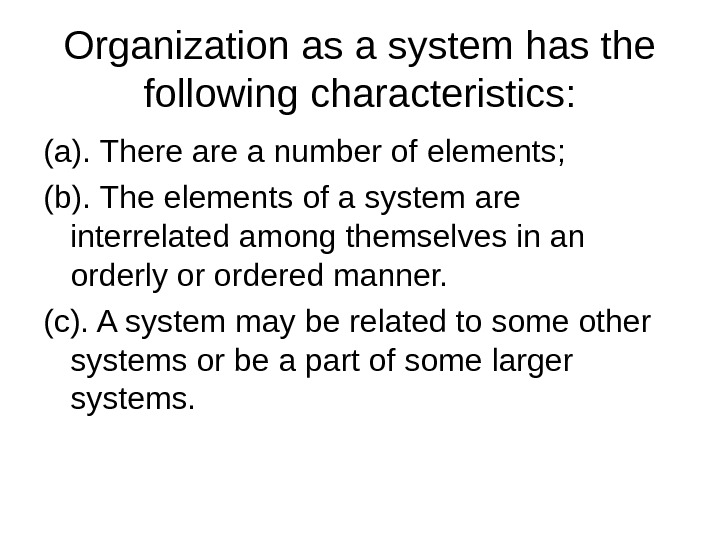 Organization as a system has the following characteristics: (a). There a number of  elements;