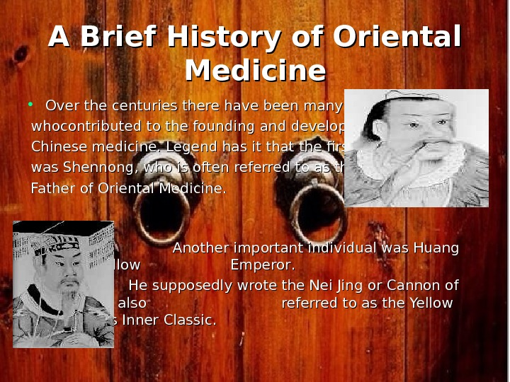 A Brief History of Oriental Medicine • Over the centuries there have been many individuals whocontributed