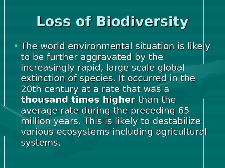Loss of Biodiversity • The world environmental situation is likely to be further aggravated