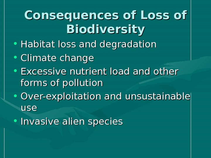 Consequences of Loss of Biodiversity • Habitat loss and degradation  • Climate change
