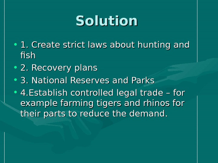 Solution  • 1. Create strict laws about hunting and fish • 2. Recovery