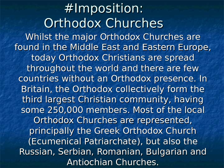 #I#I mposition : : Orthodox Churches Whilst the major Orthodox Churches are found in the