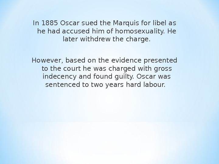 In 1885 Oscar sued the Marquis for libel as he had accused him of homosexuality. He