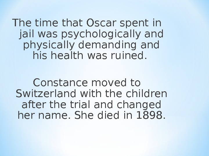 The time that Oscar spent in jail was psychologically and physically demanding and his health was
