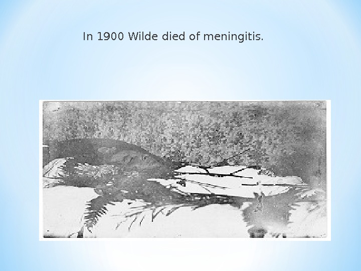 In 1900 Wilde died of meningitis.