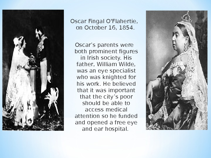 Oscar Fingal O'Flahertie,  on October 16, 1854.  Oscar's parents were both prominent figures in