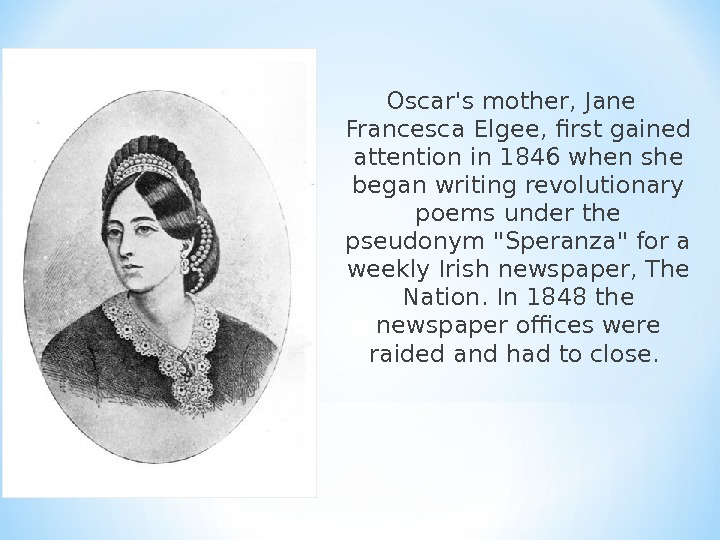 Oscar's mother, Jane Francesca Elgee, first gained attention in 1846 when she began writing revolutionary poems