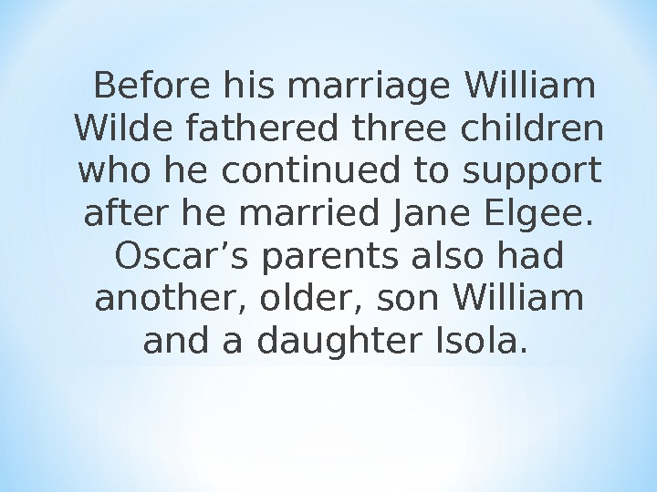 Before his marriage William Wilde fathered three children who he continued to support after