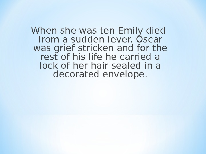 When she was ten Emily died from a sudden fever. Oscar was grief stricken and for