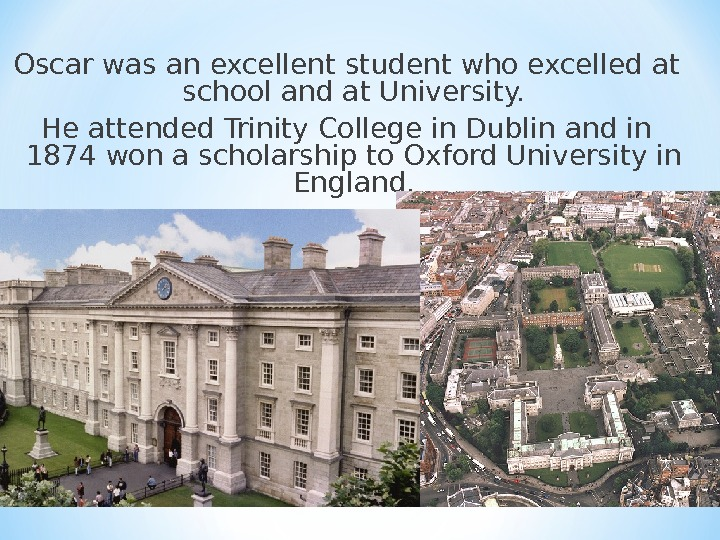Oscar was an excellent student who excelled at school and at University. He attended Trinity College