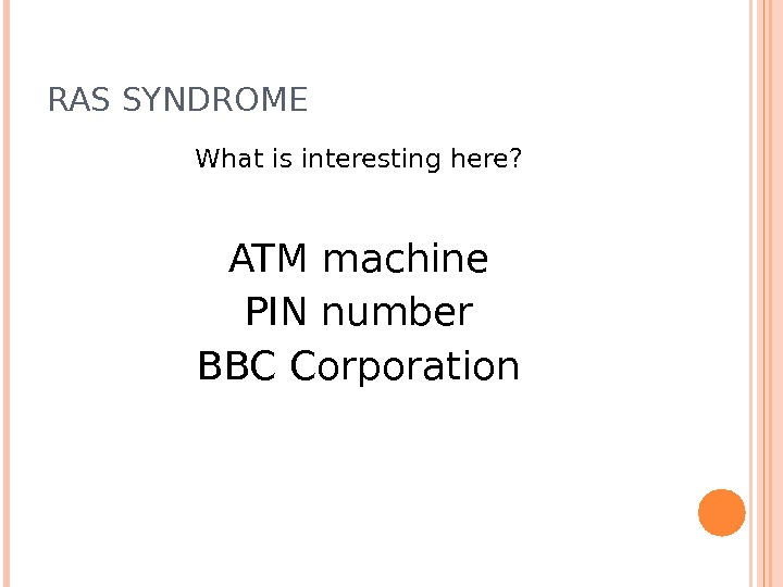 RAS SYNDROME What is interesting here? ATM machine PIN number BBC Corporation